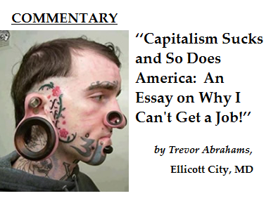 ''Capitalism Sucks and So Does America: An Essay On Why I Can't Get a Job!''